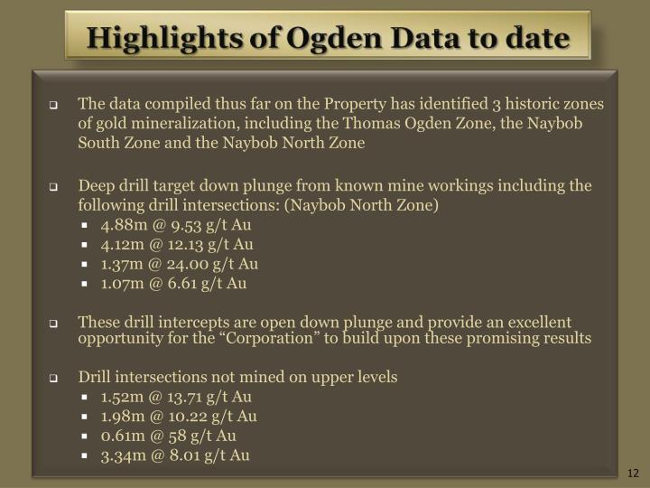 The data compiled thus far on the Property has identified 3 historic zones of gold mineralization, including the Thomas Ogden Zone, the Naybob South Zone and the Naybob North Zone