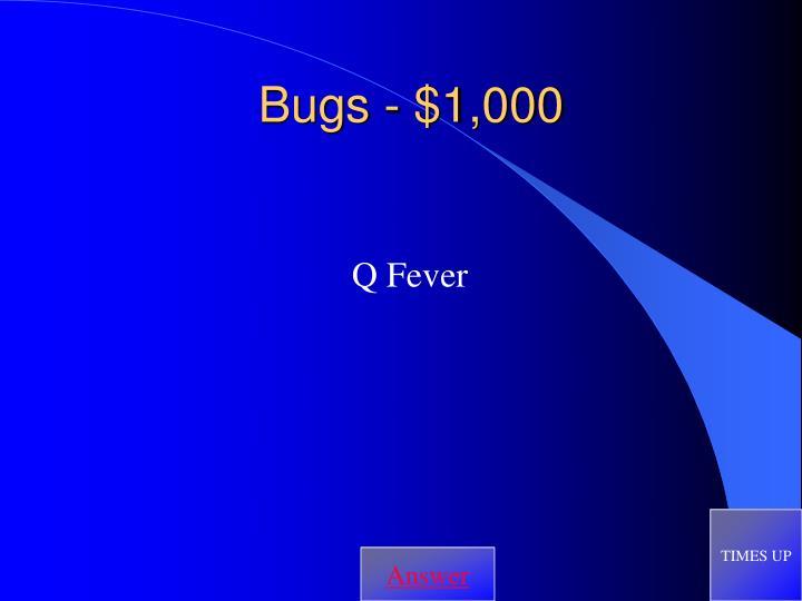 Bugs - $1,000
