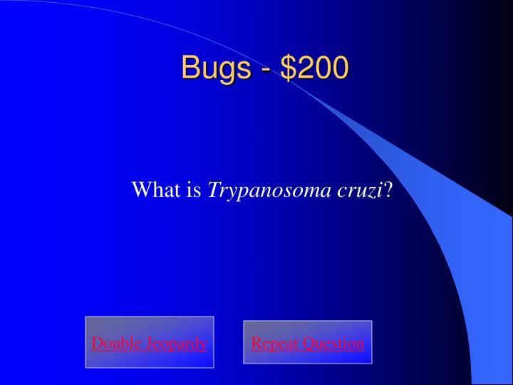 Bugs - $200
