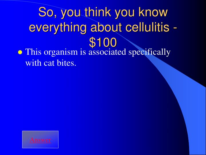 So, you think you know everything about cellulitis - $100