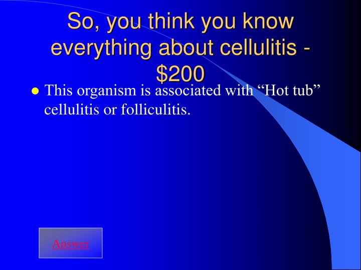 So, you think you know everything about cellulitis - $200