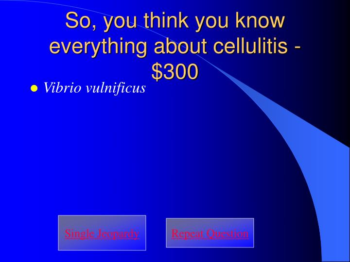 So, you think you know everything about cellulitis - $300