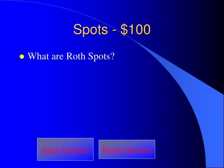 Spots - $100
