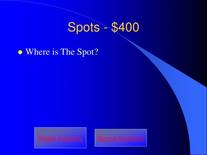 Spots - $400