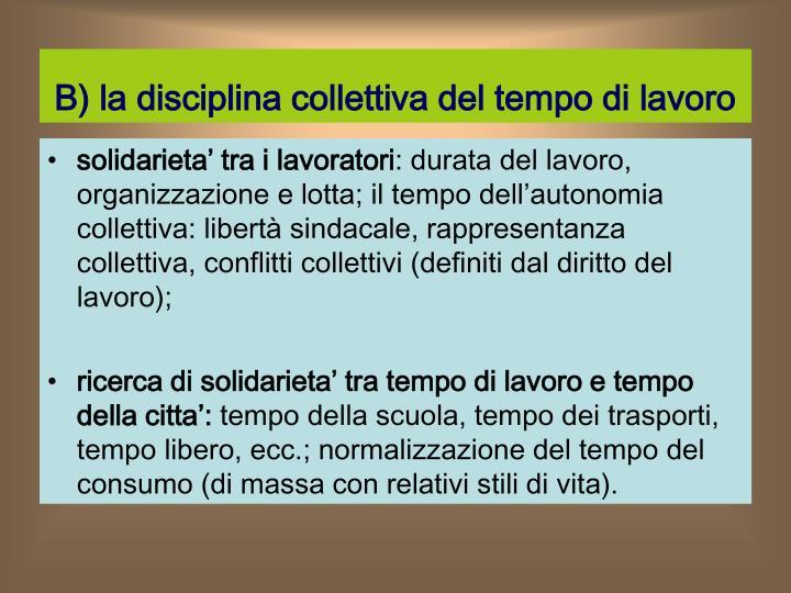 B) la disciplina collettiva del tempo di lavoro