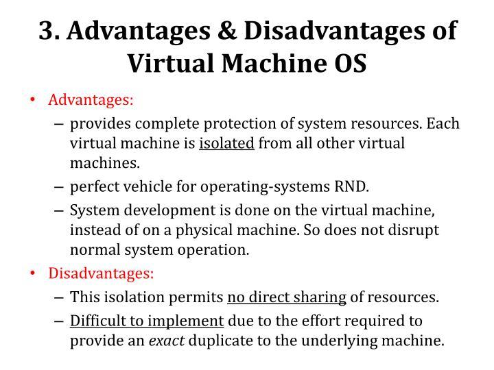 3. Advantages & Disadvantages of Virtual Machine OS