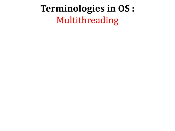 Terminologies in OS :
