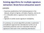 existing algorithms for multiple signature extraction brute force exhaustive search
