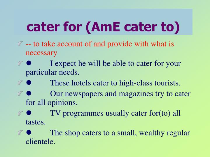 cater for (AmE cater to)
