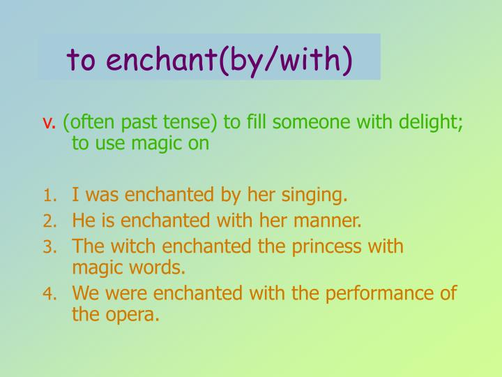 to enchant(by/with)