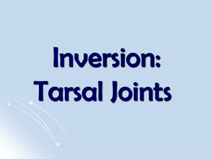 Inversion: Tarsal Joints