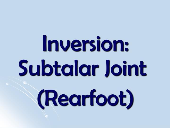 Inversion: Subtalar Joint