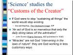 science studies the customs of the creator
