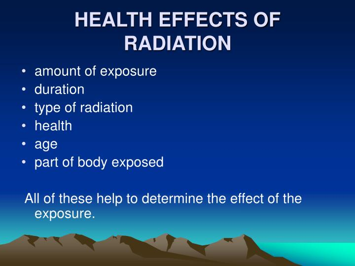 HEALTH EFFECTS OF RADIATION