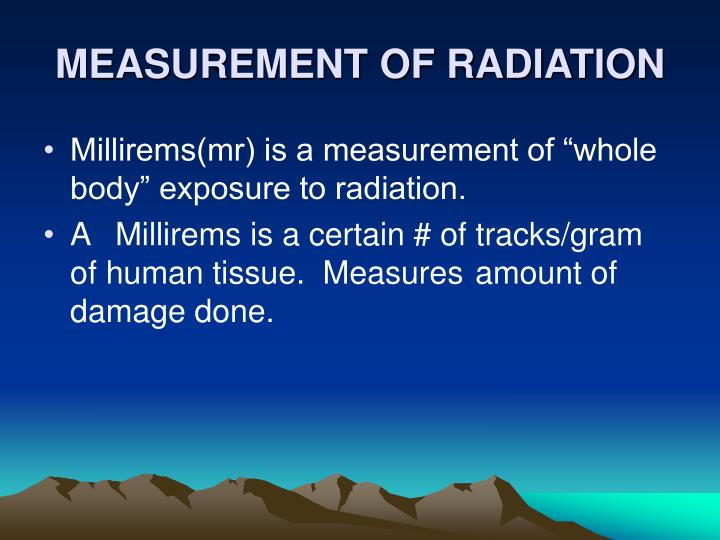 MEASUREMENT OF RADIATION