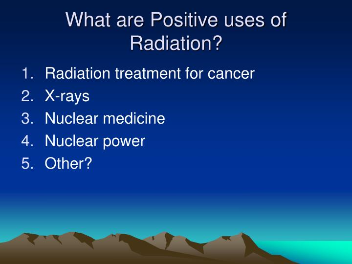 What are Positive uses of Radiation?
