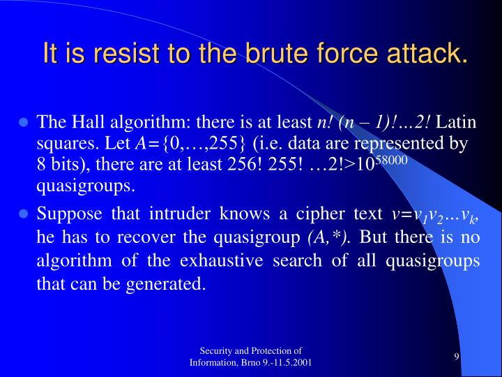 It is resist to the brute force attack.