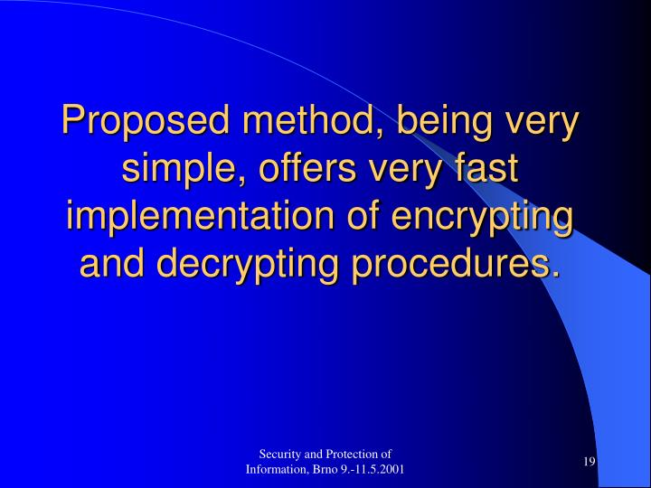 Proposed method, being very simple, offers very fast implementation of encrypting and decrypting procedures