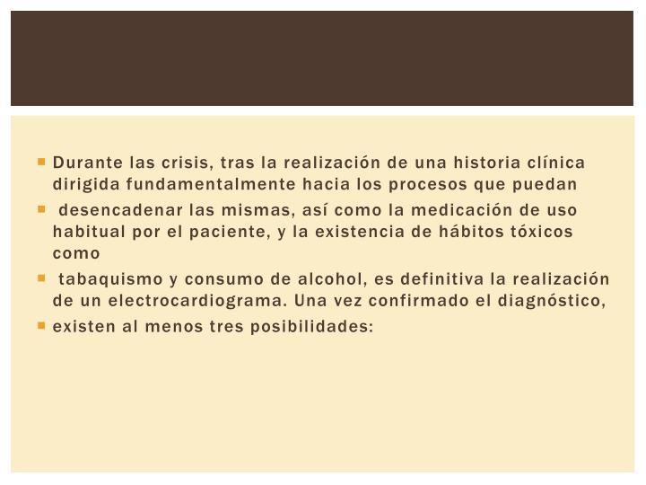 Durante las crisis, tras la realización de una historia clínica dirigida fundamentalmente hacia los procesos que puedan