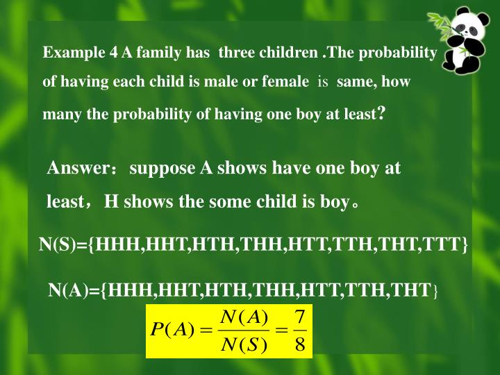 Example 4 A family has  three children .The probability of having each child is male or female