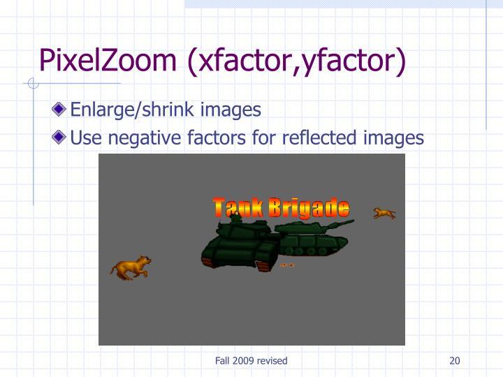 PixelZoom (xfactor,yfactor)