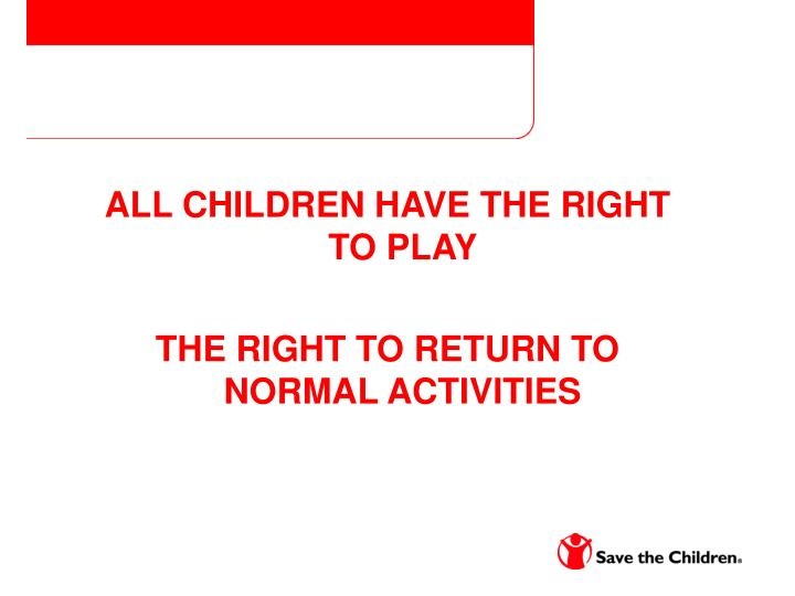ALL CHILDREN HAVE THE RIGHT TO PLAY