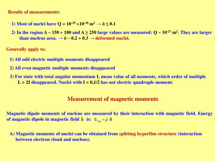 Magnetic dipole moments of nucleus are measured by their interaction withmagnetic field. Energy of magnetic dipole