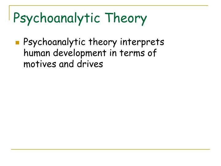 Psychoanalytic theory interprets human development in terms of motives and drives