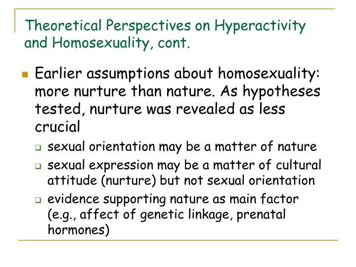 Theoretical Perspectives on Hyperactivity and Homosexuality, cont.