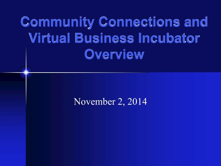 Community Connections and Virtual Business Incubator Overview