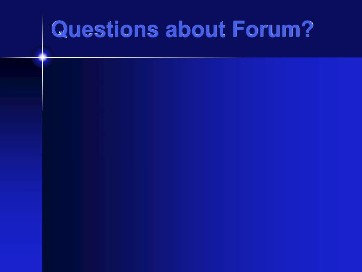 Questions about Forum?