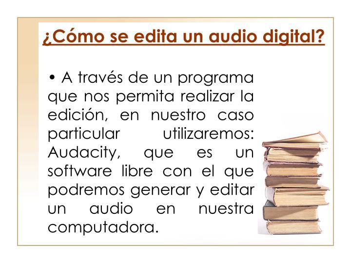¿Cómo se edita un audio digital?