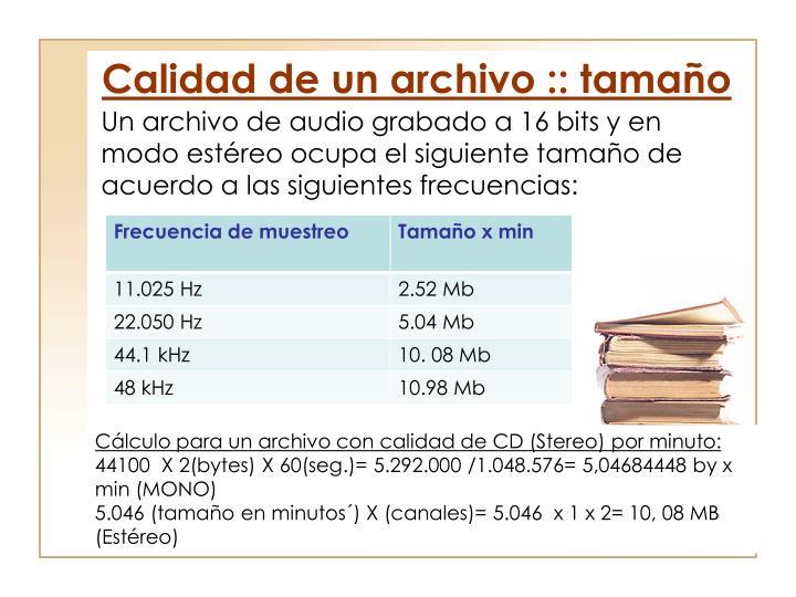 Un archivo de audio grabado a 16 bits y en modo estéreo ocupa el siguiente tamaño de acuerdo a las siguientes frecuencias: