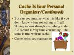 cache is your personal organizer continued1