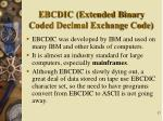 ebcdic extended binary coded decimal exchange code