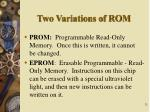 two variations of rom