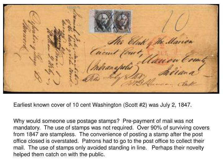 Earliest known cover of 10 cent Washington (Scott #2) was July 2, 1847.