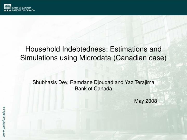 Household indebtedness estimations and simulations using microdata canadian case