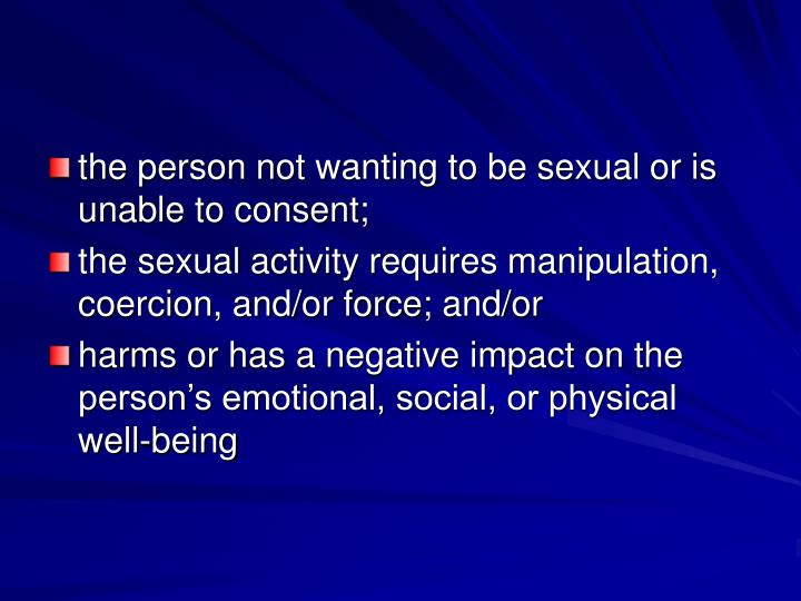 the person not wanting to be sexual or is unable to consent;