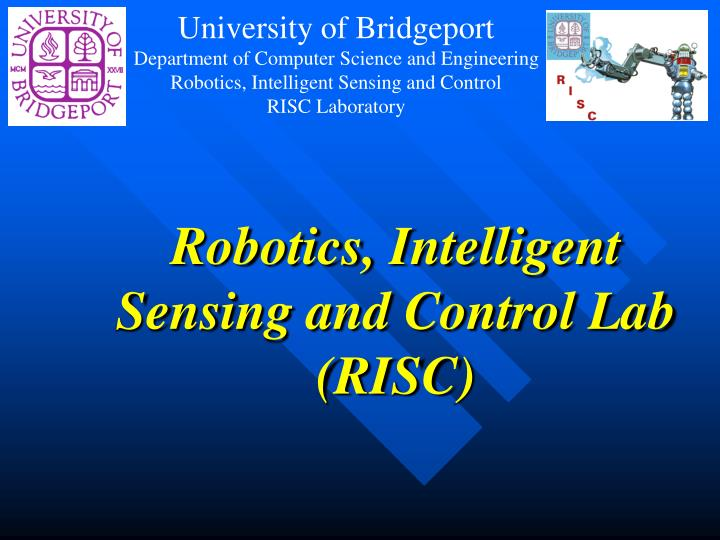 Robotics intelligent sensing and control lab risc