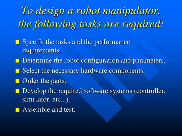 To design a robot manipulator, the following tasks are required: