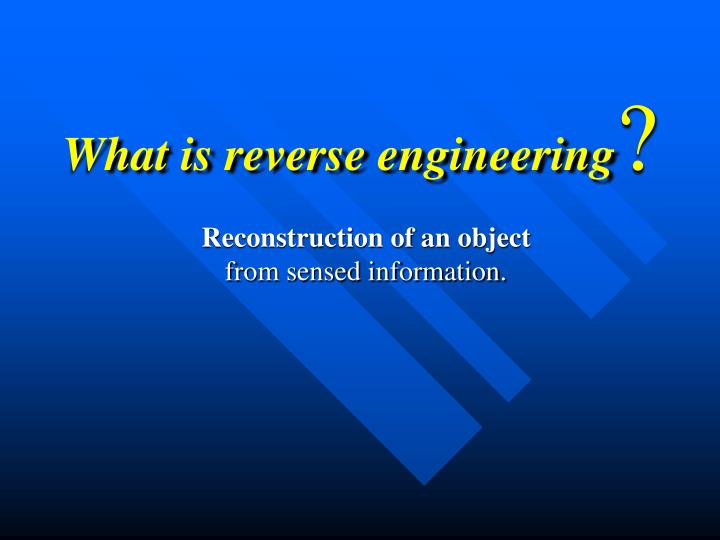 What is reverse engineering
