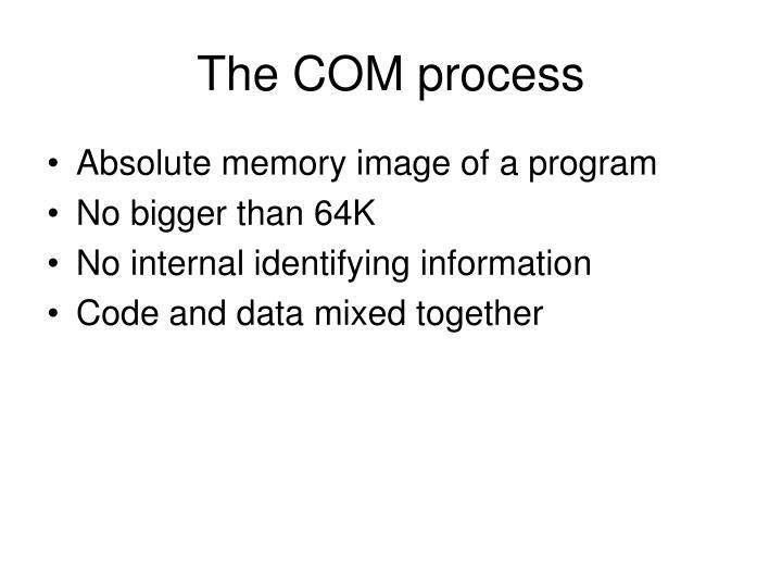The COM process