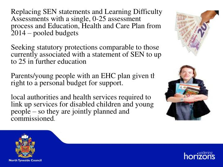Replacing SEN statements and Learning Difficulty Assessments with a single, 0-25 assessment process and Education, Health and Care Plan from 2014 – pooled budgets
