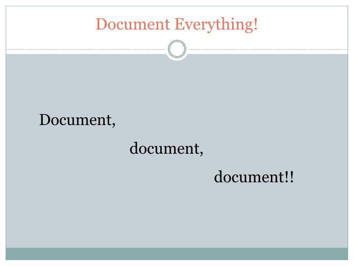Document Everything!