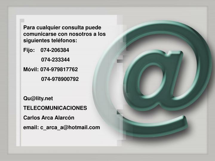 Para cualquier consulta puede comunicarse con nosotros a los siguientes teléfonos: