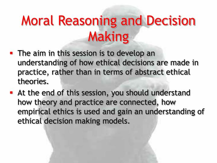 Moral reasoning and decision making1