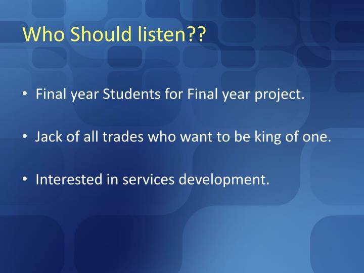 Who should listen