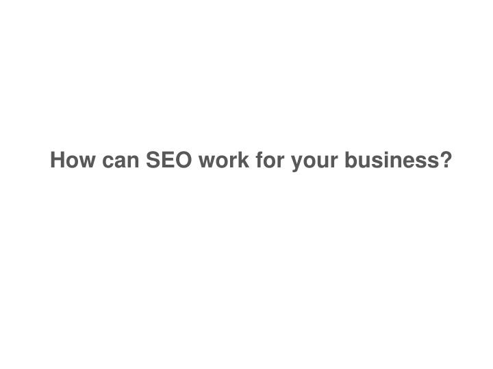 How can SEO work for your business?