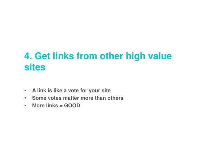 4. Get links from other high value sites